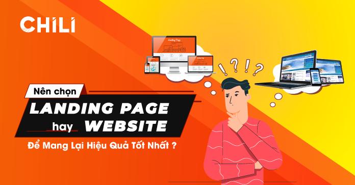 Nên chọn Landing Page hay Website để mang lại hiệu quả tốt nhất?
