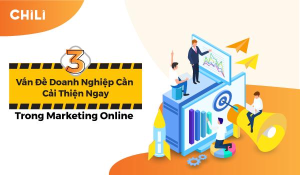 3 Vấn đề doanh nghiệp cần cải thiện ngay trong Marketing Online